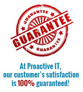 At Proactive IT, customer satisfaction is guaranteed